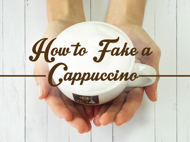 How to Fake a Cappuccino
