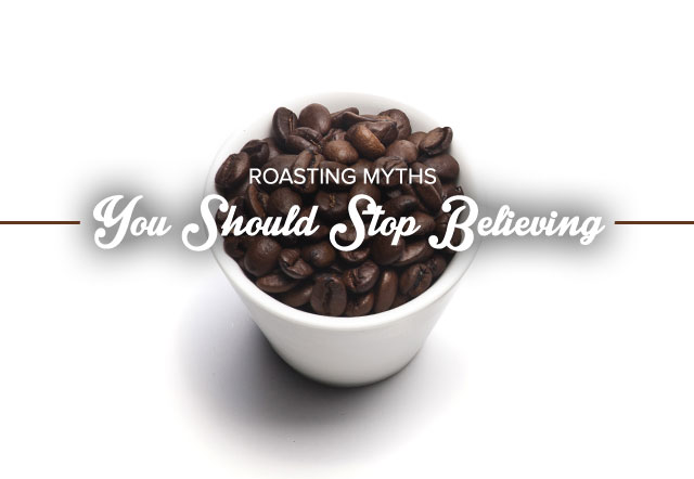 Roasting Myths You Should Stop Believing